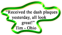 "Customer Feedback, ""Received the dash plaques yesterday, all look great!!"" Tim - Ohio"
